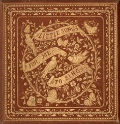 michaelmoonsbookshop:  Beautiful ornate and very intricate gilt detailed book cover c1885 Little Songs for Me to Sing - composed by Henry Leslie