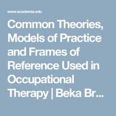 Common Theories, Models of Practice and Frames of Reference Used in Occupational Therapy | Beka Brown - Academia.edu