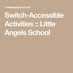 Switch-Accessible Activities :: Little Angels School