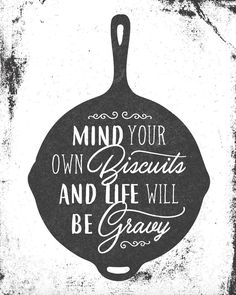 Mind Your Own Biscuits and Life Will be Gravy, Southern Sayings, Art Print, Printable, Baby Quotes, Family Quotes, Quotes Quotes, Chalk Crafts, Chalk Art, Southern Sayings, Southern Women, Southern Belle Secrets, Father Son Quotes