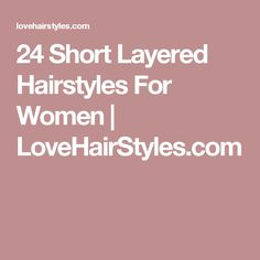24 Short Layered Hairstyles For Women | LoveHairStyles.com