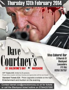 Dave Courtney's St Valentines Day Massacre on Thursday February 13, 2014 at 8:00 pm - 11:00 pm at VIVA Blackpool, 3 Church Street, Blackpool, FY1 1HJ, UK. Category: Attractions. Price: Standard: £25 Meet & Greet Ticket: £35 Table Of 10: £200. You've read the books, watched the films - now meet the Legend that is Dave Courtney as he appears right here at Viva Blackpool for an special one off evening. Artists: Dave Courtney