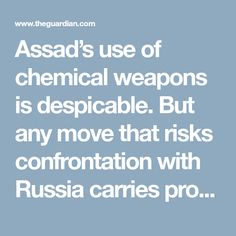 Assad's use of chemical weapons is despicable. But any move that risks confrontation with Russia carries profound danger, writes Conservative MP Bob Seely