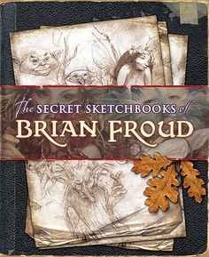 This would be awesome to have! Brian Froud, one of the best fantasy artists out there. His 'pressed fairy' books are popular, but I'm partial to his 'The World of the Dark Crystal' book myself. Mystical World, Brian Froud, Web Design Packages, Magical Images, Amy Brown, The Dark Crystal, Illustrations, Fairy Art, Fantasy Creatures
