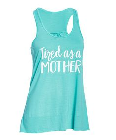 This Teal 'Tired as a Mother' Racerback Tank is perfect! #zulilyfinds