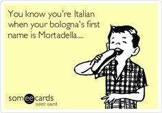 You+know+you're+Italian+when+your+bologna's+first+name+is+Mortadella....
