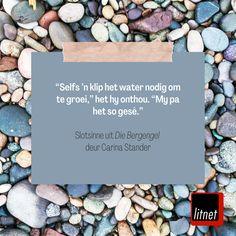 """""""Selfs 'n klip het water nodig om te groei,"""" het hy onthou. """"My pa het so gesê."""" Slotsinne uit Die Bergengel deur Carina Stander Afrikaans, Cards Against Humanity, Water, Gripe Water"""