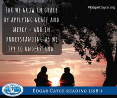 For we grow in grace by applying grace and mercy - and in understanding as we try to understand. #EdgarCayce