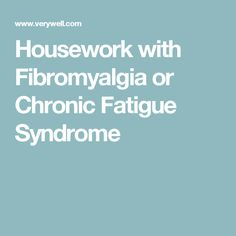 Surviving Housework with Fibromyalgia & Chronic Fatigue Syndrome