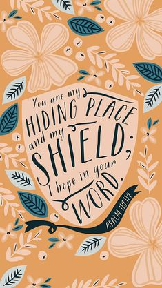"""""""You are my hiding place and my shield; I hope in your word."""" - Psalm 119:114"""