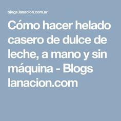 Cómo hacer helado casero de dulce de leche, a mano y sin máquina - Blogs lanacion.com