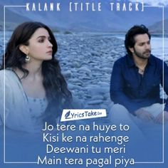 Kalank Title Track Lyrics - Kalank: This melodious love song is beautifully sung by Arijit Singh and lyrics are written by Amitabh Bhattacharya. Romantic Song Lyrics, Love Songs Lyrics, Beautiful Lyrics, Cool Lyrics, Song Lyric Quotes, Me Too Lyrics, Music Quotes, Music Lyrics, Bollywood Love Quotes