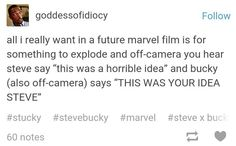 "And then Steve would retort with ""Well you're the one who let me!""<----This needs to happen!"