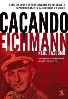 """""""Caçando Eichmann"""" é a primeira narrativa completa da história de como um dos…"""