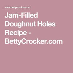 Jam-Filled Doughnut Holes Recipe - BettyCrocker.com