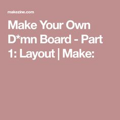 Make Your Own D*mn Board - Part 1: Layout | Make: