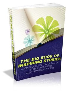 - Todays Featured FREE Ebook - the Big Book of Inspiring Stories - A powerful collection of tales of courage and inspiration. No Optin - No Strings - No Kidding!