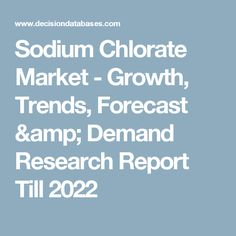 Sodium Chlorate Market - Growth, Trends, Forecast & Demand Research Report Till 2022
