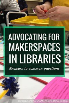Advocating for Makerspaces in Libraries  |  Many school librarians face questions and criticisms when starting makerspaces in their schools.  My post on AASL Knowledge Quest addresses some of the most common ones and offers advice for advocacy.