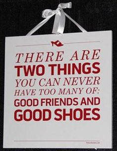 A lot can be said about the credos of The Pointy Toed Shoes Sisters...but this is it in a nutshell.