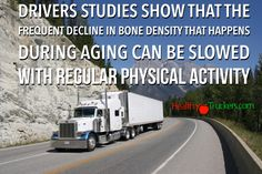 Drivers studies show that the frequent decline in bone density that happens during aging can be slowed with regular physical activity.