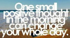 """One small positive thought in the morning can change your whole day"" // text quote philosophy"