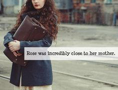 Rose was incredibly close to her mother. ...