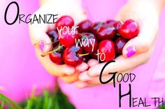 How to Organize Your Way to Good Health: Stay Healthy with Organizing Tips and Tricks