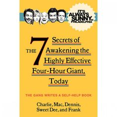 It's Always Sunny in Philadelphia: The 7 Secrets of Awakening the Highly Effective Four-hour Giant, Today (Paperback) Book