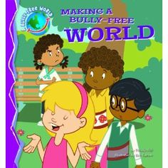 Making a Bully-Free World (Bully-Free World, A)