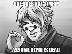 One does not simply | ONE DOES NOT SIMPLY ASSUME OZPIN IS DEAD | image tagged in…