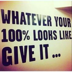 YOUR 100% It's personal - Give whatever your 100% is. #wordstoencourage #powerfulpoints #lifelessons #talktome