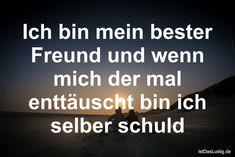 Ich bin mein bester Freund und wenn mich der mal enttäuscht bin ich selber schuld ... gefunden auf https://www.istdaslustig.de/spruch/687 #lustig #sprüche #fun #spass