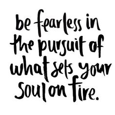 truth | be fearless with your passions