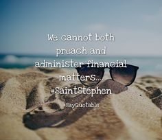 Quotes about We cannot both preach and administer financial matters.... #SaintStephen   with images background, share as cover photos, profile pictures on WhatsApp, Facebook and Instagram or HD wallpaper - Best quotes