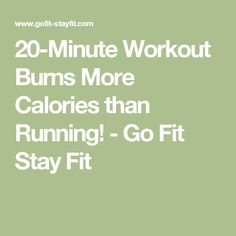 20-Minute Workout Burns More Calories than Running! - Go Fit Stay Fit
