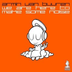 Armin Van Buuren – We Are Here To Make Some Noise (Extended Mix)