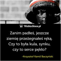 Zanim padłeś, jeszcze ziemię przeżegnałeś ręką... #Baczyński-Krzysztof-Kamil,  #Patriotyzm-i-ojczyzna Poetry Quotes, Sad Quotes, Motivational Quotes, Life Quotes, Poland Ww2, Warsaw Uprising, Poland History, Einstein, Thoughts