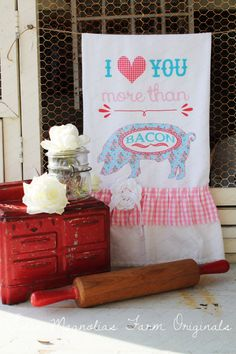Valentine Flour Sack Kitchen Towel .....I Love You More Than Bacon ......by SweetMagnoliasFarm