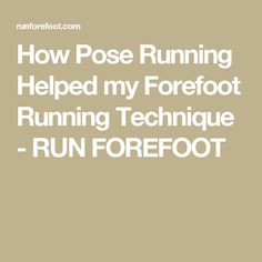 How Pose Running Helped my Forefoot Running Technique - RUN FOREFOOT