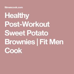 Healthy Post-Workout Sweet Potato Brownies | Fit Men Cook
