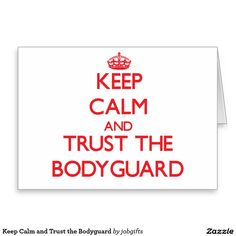 Keep Calm and Trust the Bodyguard Greeting Card