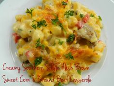 My Favorite Things: Creamy Southern Style Hash Brown, Sweet Corn & Ground Beef Casserole