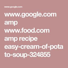 www.google.com amp www.food.com amp recipe easy-cream-of-potato-soup-324855