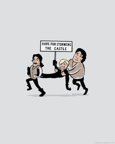 Have fun storming the castle    -The Princess Bride
