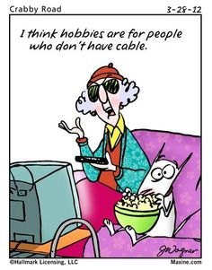 Maxine - hobbies are for people without cable