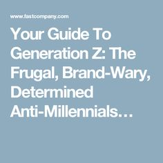 Your Guide To Generation Z: The Frugal, Brand-Wary, Determined Anti-Millennials Great Recession, Generation Z, Creative People, Frugal, Insight, College, University