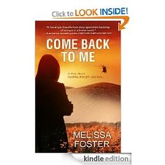 Come Back To Me by Melissa Foster - Tess and Beau had a five year plan until Beau is presumed dead and Tess finds herself pregnant. As Beau struggles to return to Tess, she tries to survive with her grief. A gritty but sentimental tale, Ms. Foster delivers a moving story of love, sacrifice, heroism, and hope.