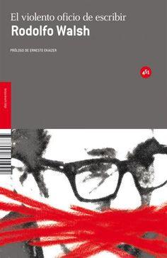 """Rodolfo Walsh  - """"El violento oficio de escribir"""" (1995). http://www.casadellibro.com/libro-el-violento-oficio-de-escribir/9788492891092/1852390"""