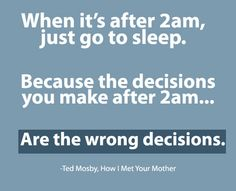 Ted Mosby Quote From How I Met Your Mother - Nothing Good Happens After 2AM